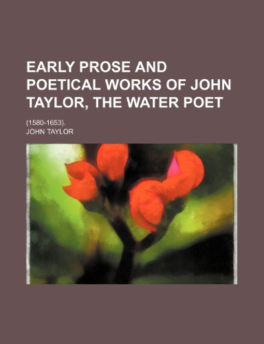 Early prose and poetical works of John Taylor, the water poet; (1580-1653).