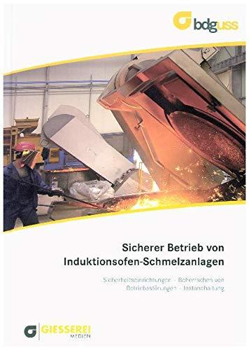 Sicherer Betrieb von Induktionsofen-Schmelzanlagen: Sicherheiteseinrichtungen - Beherrschen von Betriebsstörungen - Instandhaltung