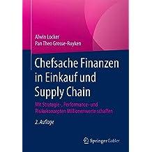 Chefsache Finanzen in Einkauf und Supply Chain: Mit Strategie-, Performance- und Risikokonzepten Millionenwerte schaffen