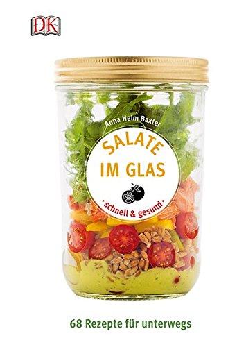 Glas Rezepte (Salate im Glas - schnell & gesund: 68 Rezepte für unterwegs)