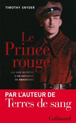 Le Prince rouge: Les vies secrètes d'un archiduc de Habsbourg