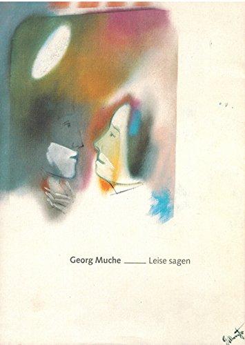 Georg Muche. Leise sagen.