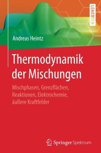 Thermodynamik Der Mischungen Mischphasen Grenzflaechen Reaktionen Elektrochemie Aeussere Kraftfelder
