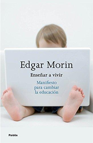 Enseñar a vivir: Manifiesto para cambiar la educación (Biblioteca Edgar Morin)