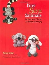 Tiny Yarn Animals: Amigurumi Friends to Make and Enjoy by Tamie Snow (5-Aug-2008) Paperback
