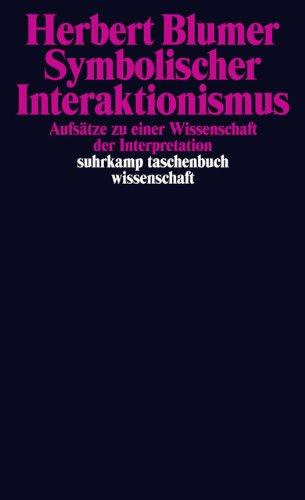 Symbolischer Interaktionismus: Aufsätze zu einer Wissenschaft der Interpretation (suhrkamp taschenbuch wissenschaft)