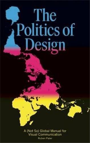 The Politics of Design: A (Not So) Global Design Manual for Visual Communication par Ruben Pater