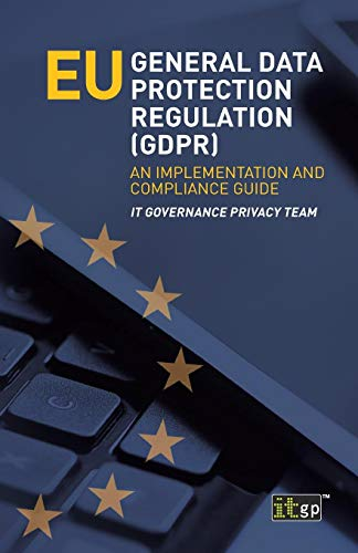 EU General Data Protection Regulation (GDPR): An Implementation and Compliance Guide por IT Governance Privacy Team