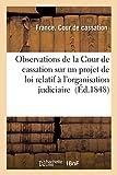 Observations de la Cour de cassation sur un projet de loi relatif à l'organisation judiciaire...