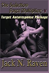 The Seduction Force Multiplier V - Target Auto Response Package (Volume 5) by Jack N. Raven (2013-09-12)