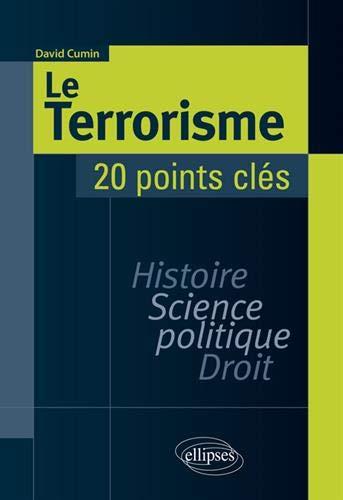 Le Terrorisme. Histoire, Science politique, Droit. 20 points clés par Cumin David