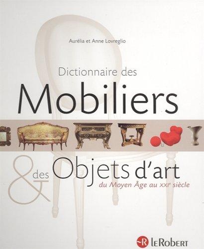 Dictionnaire des Mobiliers et des Objets d'art : Du Moyen Age au XXIe siècle par Aurelia Lovreglio