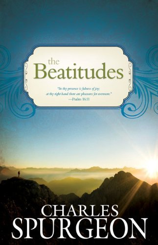 The Beatitudes by Charles Haddon Spurgeon (2013-05-01)