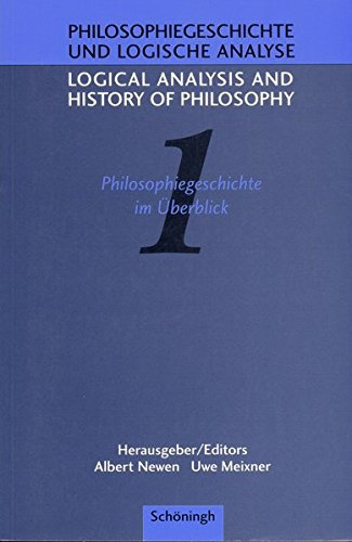 Logical Analysis and History of Philosophy/Philosophiegeschichte und logische Analyse: Philosophiegeschichte und logische Analyse; Logical Analysis Bd.1, Philosophiegeschichte im Überblick