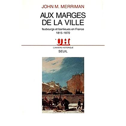 Aux marges de la ville : Faubourgs et banlieues en France, 1815-1870