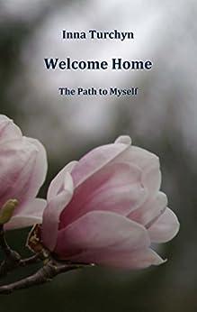 Welcome Home: The Path to Myself (English Edition) par [Turchyn, Inna]