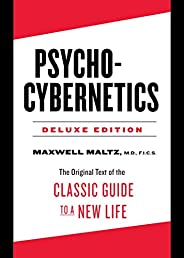 Psycho-Cybernetics: The Original Text of the Classic Guide to a New Life