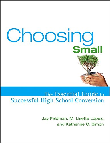 [(Choosing Small : The Essential Guide to Successful High School Conversion)] [By (author) Jay Feldman ] published on (November, 2005)