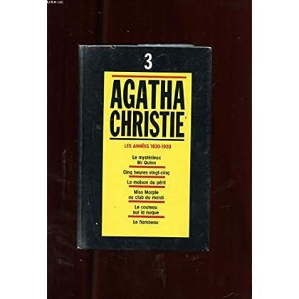 Agatha Christie, tome 3 : Les années 1930-1933 - Le mystérieux Mr Quinn, Cinq heures vingt-cinq, La maison du péril, Miss Marple au club du mardi, Le couteau sur la nuque, Le flambeau