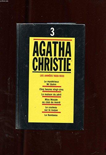 Agatha Christie, tome 3 : Les années 1930-1933 - Le mystérieux Mr Quinn, Cinq heures vingt-cinq, La maison du péril, Miss Marple au club du mardi, Le couteau sur la nuque, Le flambeau Pdf - ePub - Audiolivre Telecharger