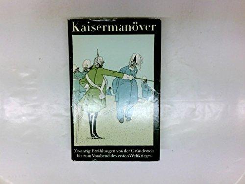 Kaisermanöver. Zwanzig Erzählungen von der Gründerzeit bis zum Vorabend des ersten Weltkrieges