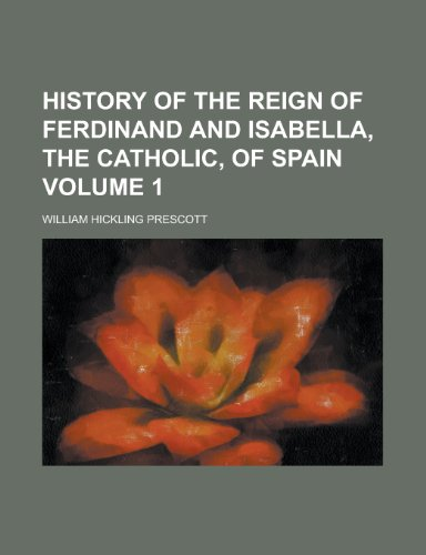 History of the reign of Ferdinand and Isabella, the Catholic, of Spain Volume 1
