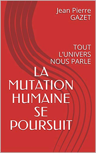 Couverture du livre LA  MUTATION HUMAINE  SE POURSUIT: TOUT L'UNIVERS NOUS PARLE