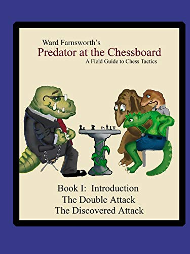Predator at the Chessboard:  A Field Guide to Chess Tactics (Book I)