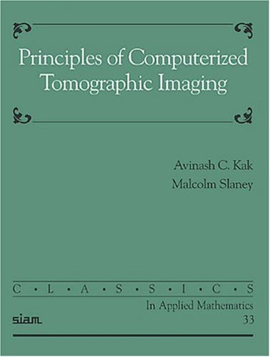 Principles of Computerized Tomographic Imaging (Classics in Applied Mathematics) by Avinash C. Kak (1987-01-01)