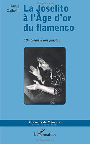 Joselito à l'Âge d'or du flamenco: Ethnologie d'une passion (Graveurs de mémoire) por Annie Cathelin