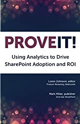Prove It: Using Analytics to Drive SharePoint Adoption and ROI by Loren Johnson (2014-03-27)