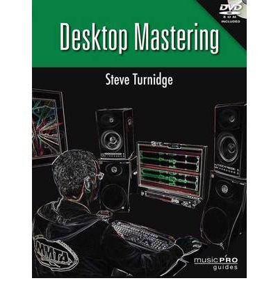 Preisvergleich Produktbild Desktop Mastering: Fundamental Tools & Techniques for Mastering in the Box (Music Pro Guides) (Paperback) - Common