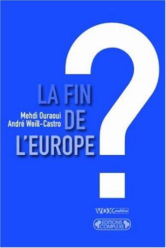 La fin de l'Europe ? Essai sur l'avenir des Européens par Mehdi Ouraoui, André Weill-Castro