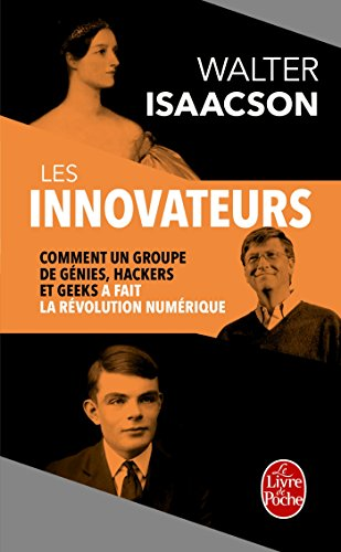 Les Innovateurs: Comment un groupe de génies, hackers et geeks a fait la révolution numérique par Walter Isaacson
