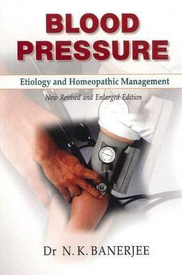 [(Blood Pressure: Etiology & Homeopathic Management)] [ By (author) N. K. Banerjee ] [December, 2010]