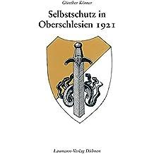 Selbstschutz in Oberschlesien 1921: Eine Bilddokumentation über den Selbstschutz in Oberschlesien