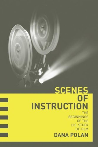 Scenes of Instruction: The Beginnings of the U.S. Study of Film by Dana Polan (2007-04-24)
