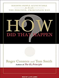 How Did That Happen?: Holding People Accountable for Results the Positive, Principled Way by Roger Connors (2009-08-25)