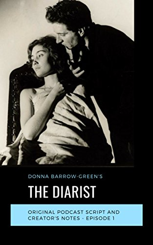 The Diarist Fiction Podcast - Episode 1: Official Script & Creator Notes (Episode 1 - Original Script) (English Edition) por Donna Barrow-Green
