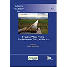 Irrigation Water Pricing the Gap Between Theory and Practice: Comprehensive Assessment of Water Management in Agriculture Series No. 4