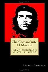[ CHE COMANDANTE. EL MUSICAL: REVOLUCIONARIO O AVENTURERO? (SPANISH) ] Che Comandante. El Musical: Revolucionario O Aventurero? (Spanish) By Droznes, Lazaro ( Author ) Aug-2012 [ Paperback ]