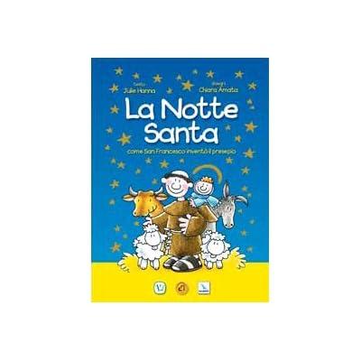 La Notte Santa. Come San Francesco Inventò Il Presepe. Ediz. Illustrata