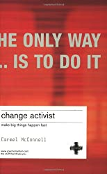 Change Activist: Make Big Things Happen Fast (Second Edition)