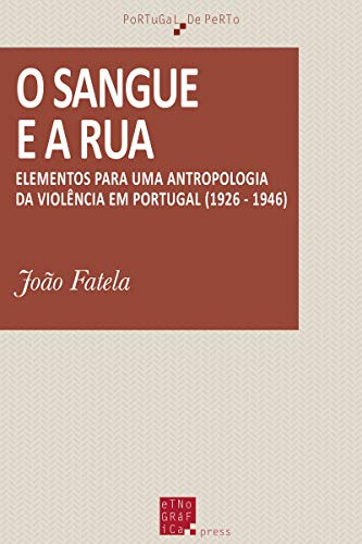 O sangue e a rua: Elementos para uma antropologia da violência em Portugal (1926-1946) (Portugal de Perto) (Portuguese Edition)