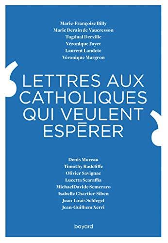 Lettres aux catholiques qui veulent espérer par  Collectif