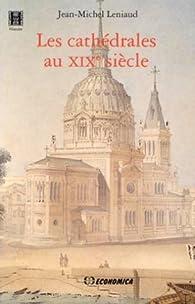 Les cathédrales au XIXe siècle par Jean-Michel Leniaud