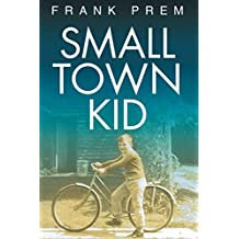 Small Town Kid (Frank Prem Memoir Book 1)