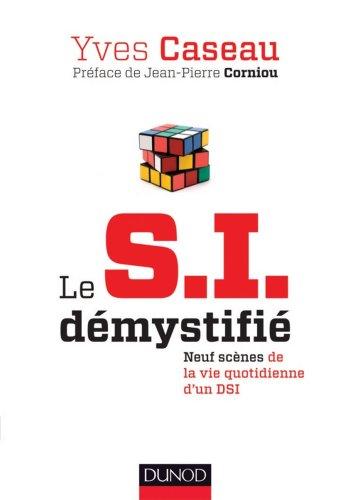 Le S.I. démystifié - 2e éd. : Neuf scènes de la vie quotidienne d'un DSI (Hors collection)