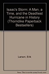 Isaac's Storm: A Man, a Time, and the Deadliest Hurricane in History (Thorndike Paperback Bestsellers) by Erik Larson (2001-01-06)