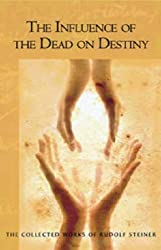 The Influence Of The Dead On Destiny: Eight Lectures Held in Dornach December 2-22, 1917 (Collected Works of Rudolf Steiner) by Rudolf Steiner (2007-11-30)